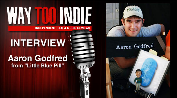 Interview: Aaron Godfred – Little Blue Pill