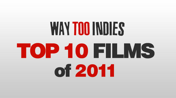 Way Too Indie's Top 10 films of 2011