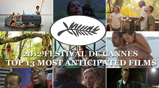 Way Too Indie&#8217;s Top 13 Most Anticipated Films At Cannes 2012