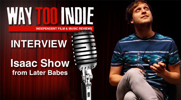 Interview: Isaac Show – Later Babes