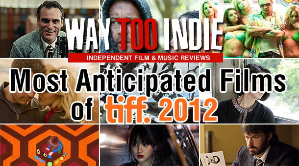 Way Too Indie's Top 10 Most Anticipated Films Playing TIFF 2012