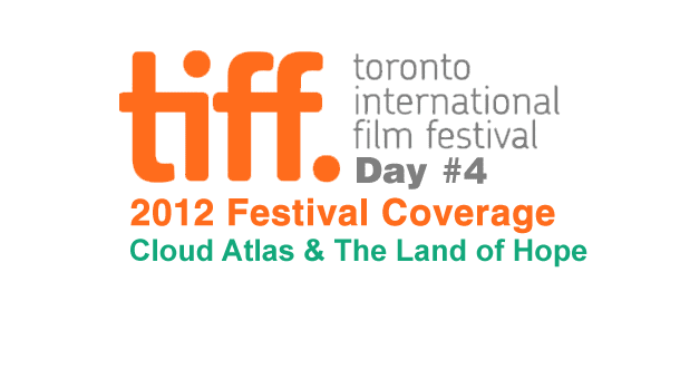 TIFF 2012 Day 4: Cloud Atlas & The Land of Hope Film Festival