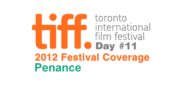 TIFF 2012 Day 11: Penance Film Festival