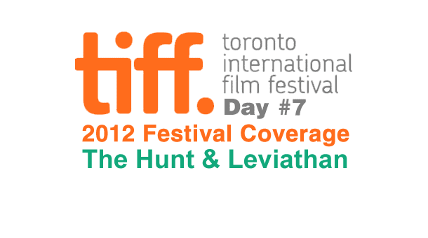 TIFF 2012 Day 7: The Hunt & Leviathan