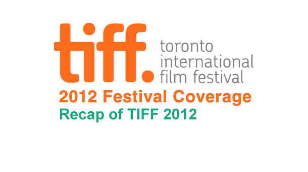 2012 Toronto International Film Festival Coverage Recap