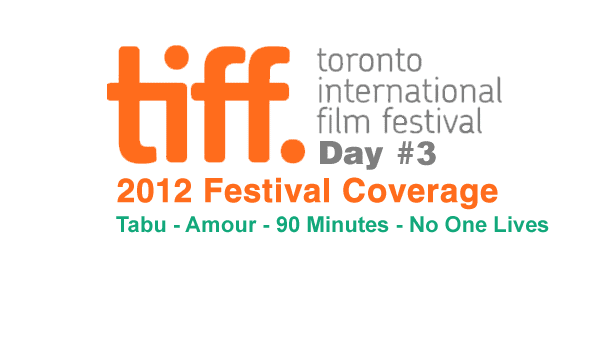TIFF 2012 Day 3: Tabu – Amour – 90 Minutes – No One Lives