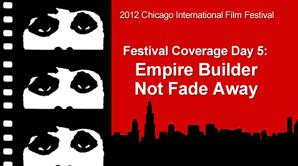 CIFF 2012 Day 5: Empire Builder & Not Fade Away
