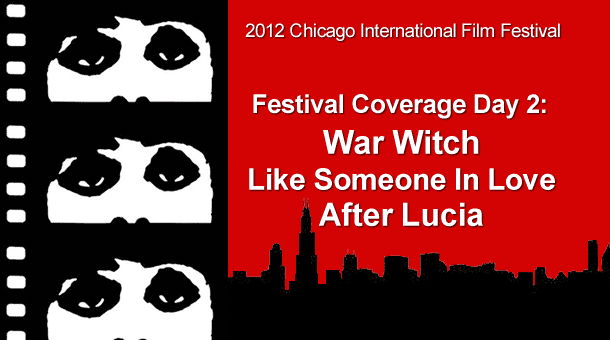CIFF 2012 Day 2: War Witch &#8211; Like Someone In Love &#8211; After Lucia Film Festival