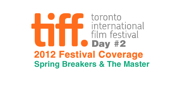 TIFF 2012 Day 2: Spring Breakers & The Master Film Festival