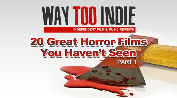 20 Great Horror Films You Haven't Seen Part 1