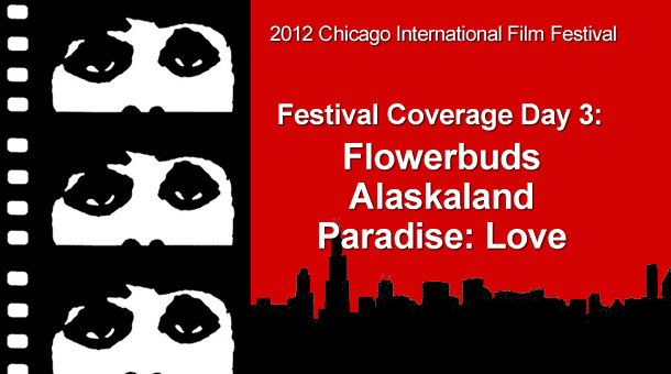 2012-chicago-international-film-festival-flowerbuds-alaskaland-paradise-love-reviews