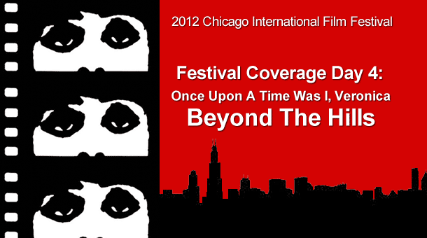 CIFF 2012 Day 4: Once Upon A Time Was I, Veronica & Beyond The Hills Film Festival