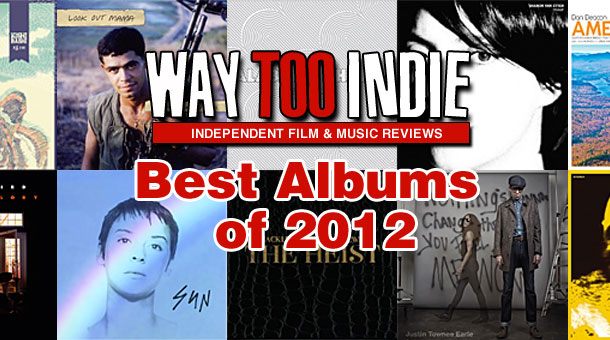 Way Too Indie's Best Albums of 2012