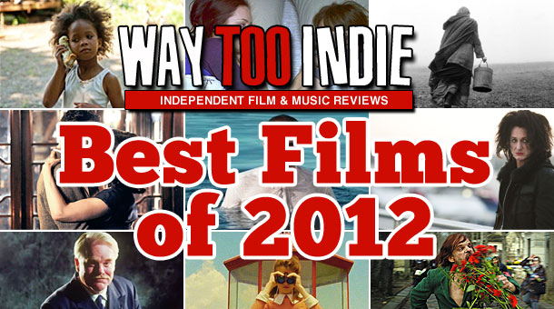 Way Too Indie's Best Films of 2012