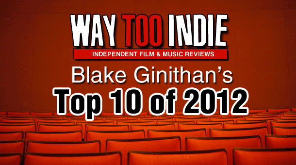 Blake's Top 10 Films of 2012 Features