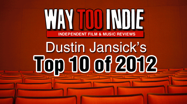 Dustin's Top 10 Films of 2012