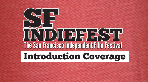 2013 San Francisco IndieFest Coverage Introduction Film Festival