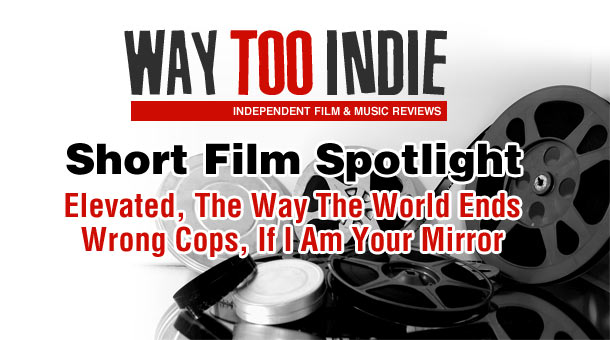 Way Too Indie Short Film Spotlight #2 Features