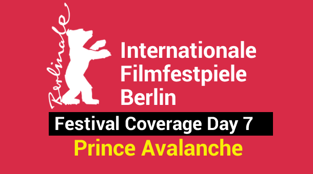 2013 Berlin Film Festival Day 7: Prince Avalanche Film Festival