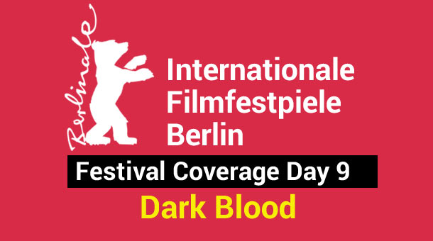 2013 Berlin Film Festival Day 9: Dark Blood Film Festival
