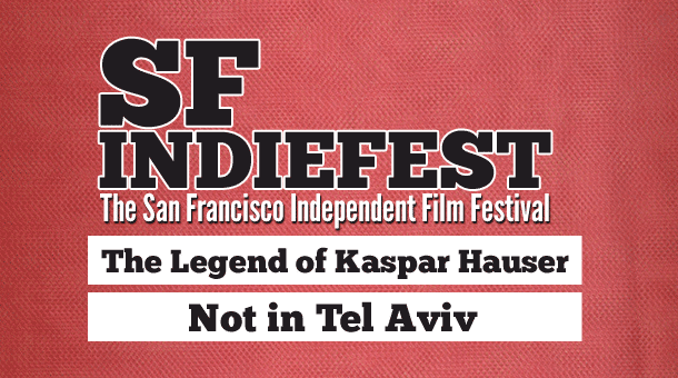 2013 SF Indiefest Day 2: The Legend of Kaspar Hauser & Not In Tel Aviv Film Festival