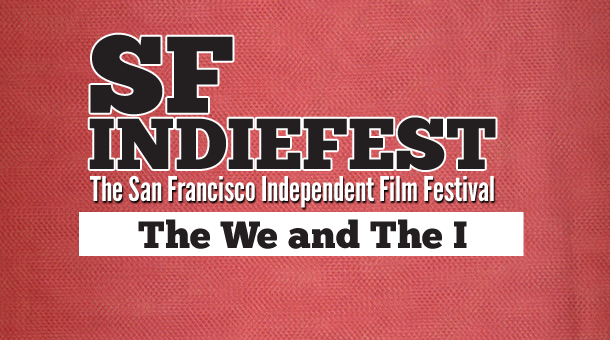 2013 SF Indiefest  Day 1: The We and the I
