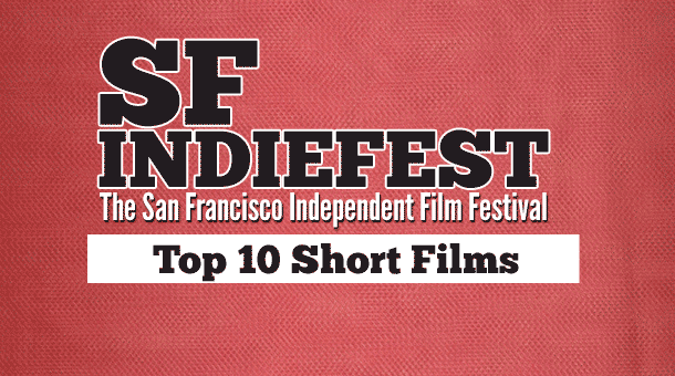 SF IndieFest Top 10 Short Films Film Festival