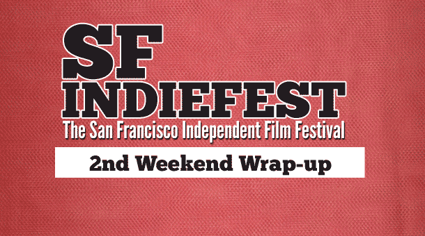 2013 SF Indiefest 2nd Weekend Wrap-up