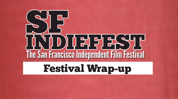 SF IndieFest Coverage Wrap-Up Film Festival