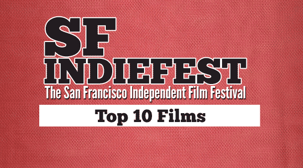 Top 10 Films from SF IndieFest