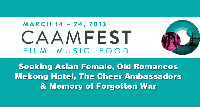 2013 CAAMFest: Seeking Asian Female, Old Romances, Mekong Hotel and more