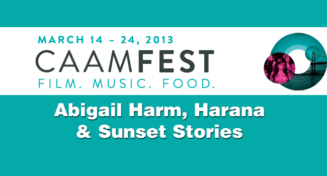 2013 CAAMFest: Abigail Harm, Harana, Sunset Stories
