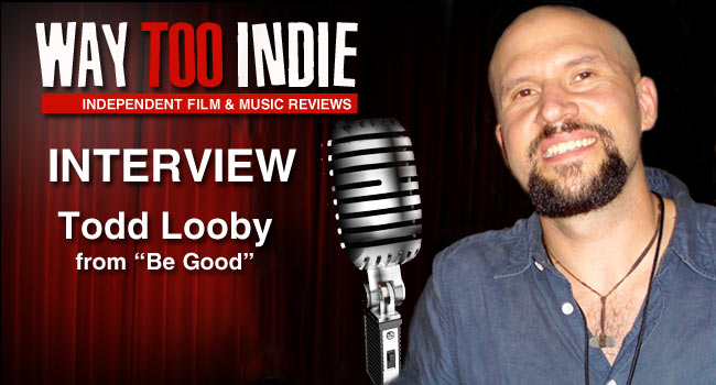 Interview: Todd Looby – Be Good
