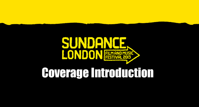 2013 Sundance London Coverage Introduction