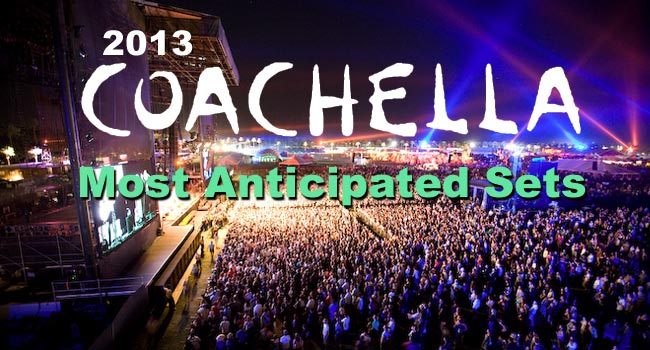 Coachella 2013: Most Anticipated Sets