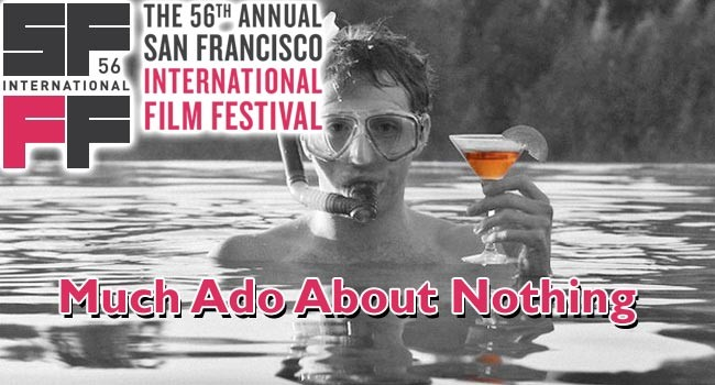 2013 SFIFF: Much Ado About Nothing