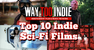 Way Too Indie's Top 10 Indie Sci-fi Films Features