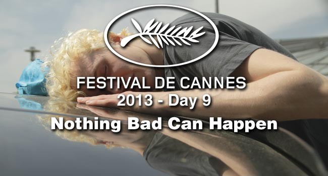 Cannes Day #9: Nothing Bad Can Happen