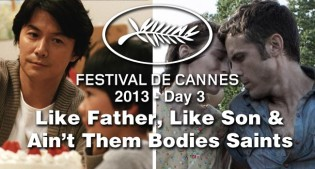 Cannes Day #3: Like Father Like Son & Ain't Them Bodies Saints
