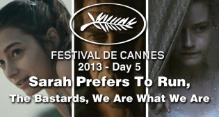 Cannes Day #5: Sarah Prefers To Run, The Bastards, We Are What We Are Film Festival