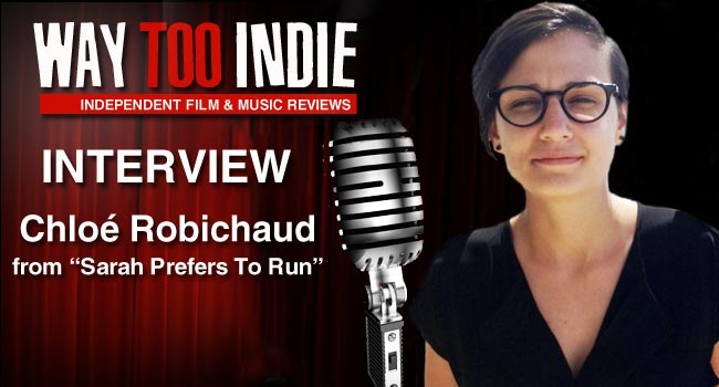 Interview: Chloe Robichaud of Sarah Prefers To Run