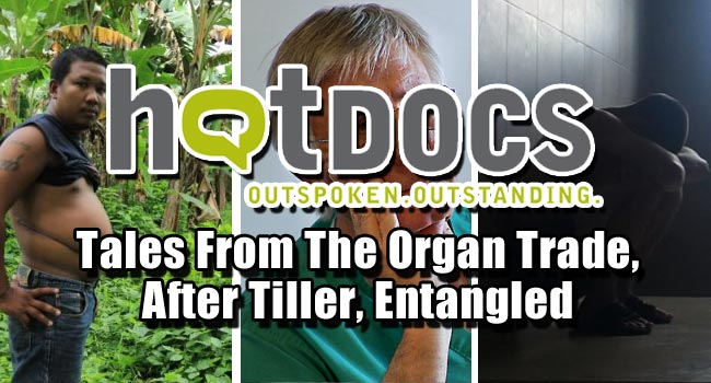 2013 Hot Docs: Tales From The Organ Trade, After Tiller, Entangled