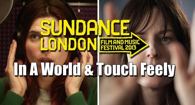 2013 Sundance London: In A World & Touchy Feely