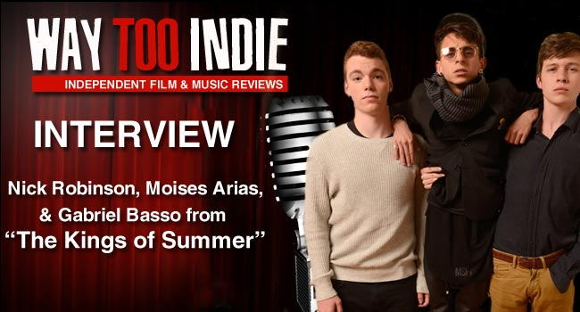 Interview: Nick Robinson, Moises Arias, Gabriel Basso of The Kings of Summer