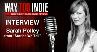 Interview: Sarah Polley of Stories We Tell Interview