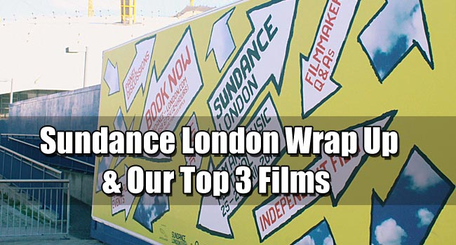 2013 Sundance London Film Festival Wrap-Up and Top 3 Films