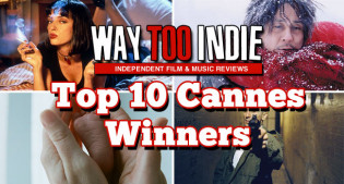 Way Too Indie's Top 10 Cannes Winners
