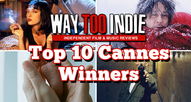 Way Too Indie's Top 10 Cannes Winners Features