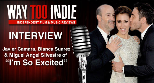 Interview: Javier Camara, Blanca Suarez, Miguel Angel Silvestre of I'm So Excited