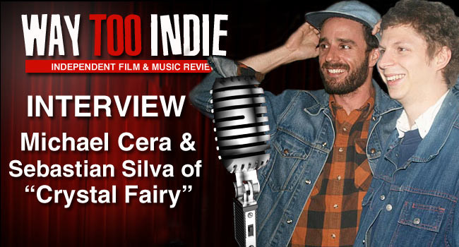 Interview: Michael Cera and Sebastian Silva of Crystal Fairy